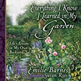 Everything I Know I Learned in My Garden, Emilie Barnes, 0736910018