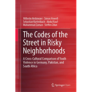 The Codes of the Street in Risky Neighborhoods: A Cross-Cultural Comparison of Youth Violence in Germany, Pakistan, and…
