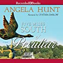 Five Miles South of Peculiar Audiobook by Angela Hunt Narrated by Cynthia Darlow