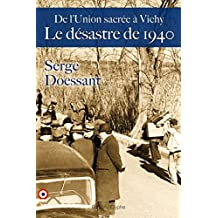 Le Désastre de 1940: De l'Union sacrée à Vichy (French Edition)