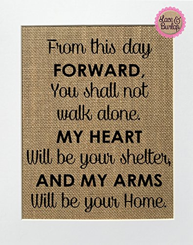 From This Day Forward You Shall Not Walk Alone, My Heart Will Be Your Shelter and My Arms Will Be Your Home - Burlap sign 8x10 (Gifts For Bride From Groom)