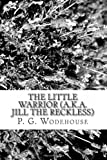 The Little Warrior (A. K. A. Jill the Reckless), P. G. Wodehouse, 1481299514