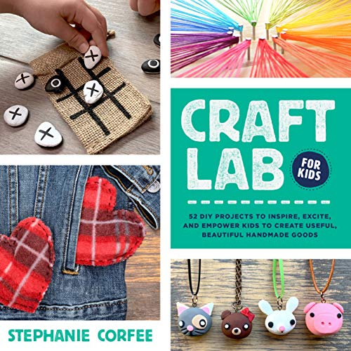 Book Cover: Craft Lab for Kids: 52 DIY Projects to Inspire, Excite, and Empower Kids to Create Useful, Beautiful Handmade Goods