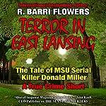 Terror in East Lansing: The Michigan State University Serial Killer   R. Barri Flowers