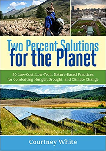 Book Two Percent Solutions for the Planet: 50 Low-Cost, Low-Tech, Nature-Based Practices for Combatting Hunger, Drought, and Climate Change
