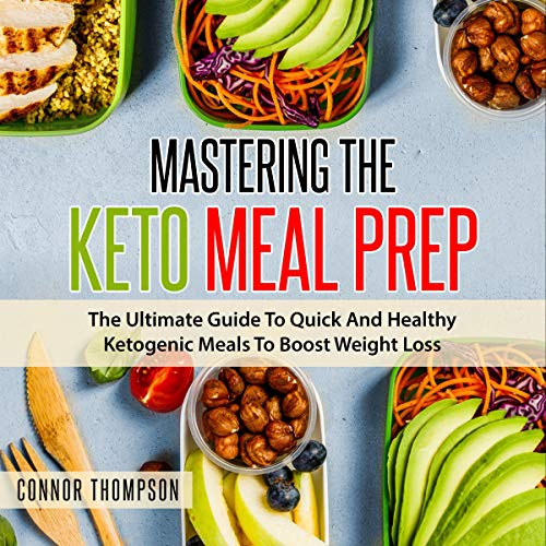 Mastering the Keto Meal Prep: The Ultimate Guide to Quick and Healthy Ketogenic Meals to Boost Weight Loss by Connor Thompson