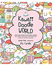 Kawaii Doodle World: Sketching Super-Cute Doodle Scenes with Cuddly Characters, Fun Decorations, Whimsical Patterns, and More