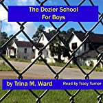 The Dozier School for Boys | Trina M. Ward