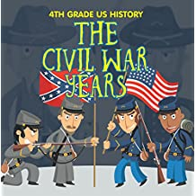 4th Grade US History: The Civil War Years: Fourth Grade Book US Civil War Period (Children's American Revolution History)