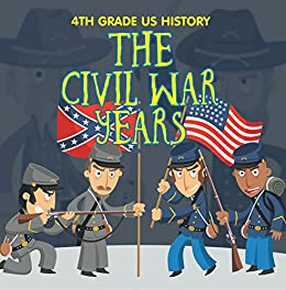##NEW## 4th Grade US History: The Civil War Years: Fourth Grade Book US Civil War Period (Children's American Revolution History). Academic curso units Bildu yourself Portal easier Fuente