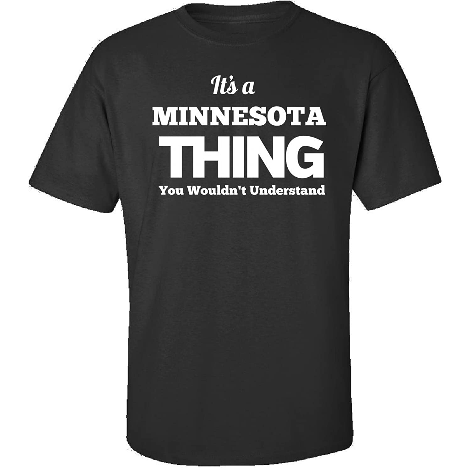 Its A Minnesota Thing You Wouldnt Understand - Adult Shirt
