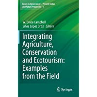 Integrating Agriculture, Conservation and Ecotourism: Examples from the Field (Issues in Agroecology – Present Status and Future Prospectus)