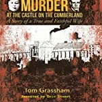 Murder at the Castle on the Cumberland: A Story of a True and Faithful Wife | Tom Grassham