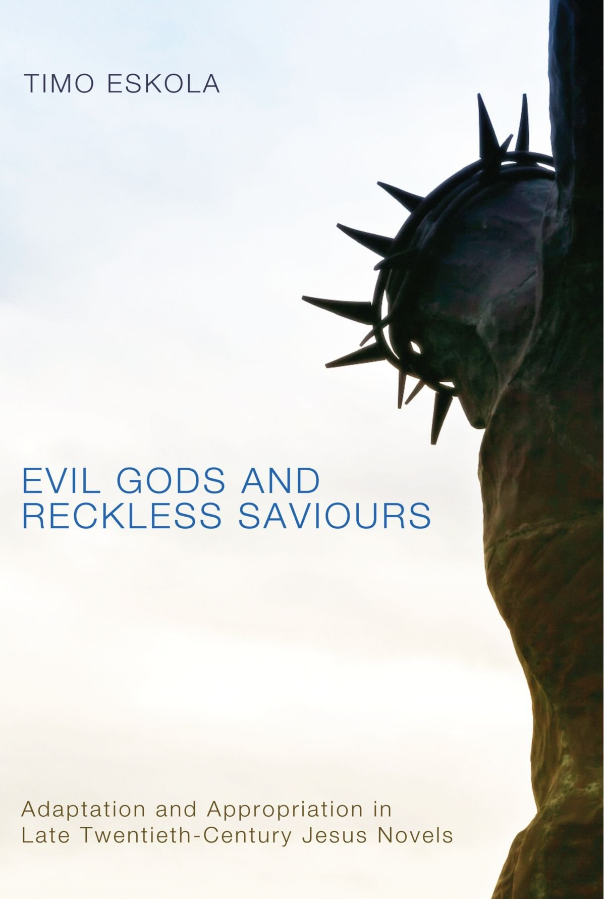 Evil Gods And Reckless Saviours: Adaptation And Appropriation In Late  Twentiethcentury Jesus Novels: Timo Eskola: 9781610971188: Amazon:  Books