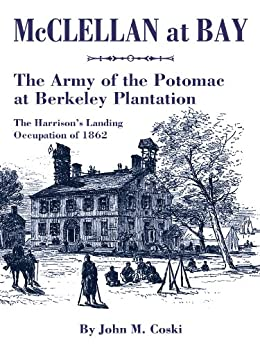 The Army of the Potomac at Berkeley Plantation: The Harrison's Landing Occupation of 1862 by [Coski, John M.]