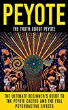Peyote: The Truth About Peyote: The Ultimate