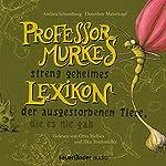 Professor Murkes streng geheimes Lexikon der ausgestorbenen Tiere, die es nie gab | Andrea Schomburg,Dorothee Mahnkopf