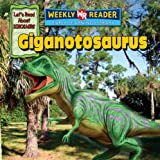 Giganotosaurus (Let s Read About Dinosaurs; Weekly Reader, Early Learning Library)