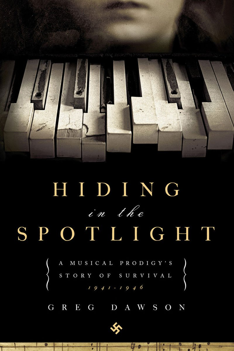 Hiding In The Spotlight: A Musical Prodigy's Story Of Survival: 19411946:  Greg Dawson: 9781605981284: Amazon: Books
