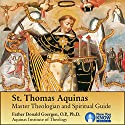 St. Thomas Aquinas: Master Theologian and Spiritual Guide Lecture by Fr. Donald Goergen OP PhD Narrated by Fr. Donald Goergen OP PhD