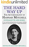 The Hard Way Up: The Autobiography of Hannah Mitchell, Suffragette and Rebel (English Edition)