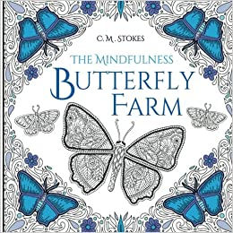 The Mindfulness Butterfly Farm A Colouring Book An Adult With Inspirational Quotes Amazoncouk C M Stokes