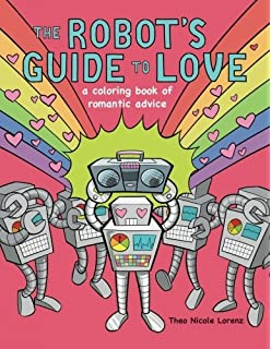 The Robots Guide To Love A Coloring Book Of Romantic Advice