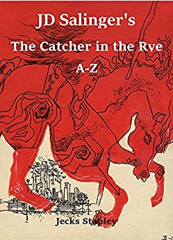 JD Salinger's The Catcher in the Rye A-Z - Kindle edition by Jecks ...
