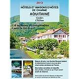 Guide des hôtels et maisons d'hôtes de charme - Aquitaine 2013 (textes, photos, liens pour réserver) (Collection Guides de Charme) (French Edition)