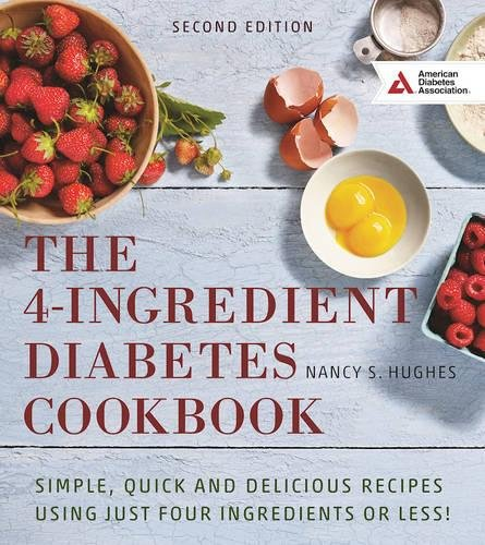 The 4-Ingredient Diabetes Cookbook: Simple, Quick and Delicious Recipes Using Just Four Ingredients or Less! by Nancy S. Hughes