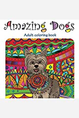 Amazing Dogs: Adult Coloring Book (Stress Relieving doodling Art & Crafts, creative Fun Drawing  patterns for grownups & teens relaxation) (Volume 3) Paperback