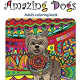 Amazing Dogs: Adult Coloring Book (Stress Relieving doodling Art & Crafts, creative Fun Drawing patterns for grownups & teens relaxation) (Volume 3)