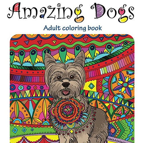 Amazing Dogs: Adult Coloring Book (Stress Relieving doodling Art & Crafts, creative Fun Drawing patterns for grownups & teens relaxation) ()