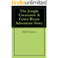 The Jungle Creatures: A Costa Rican Adventure Story