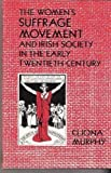 The Women's Suffrage Movement and Irish Society in the Early Twentieth Century, Murphy, Cliona, 0877226369