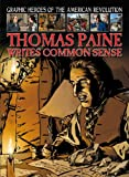 Thomas Paine Writes Common Sense (Graphic Heroes of the American Revolution)