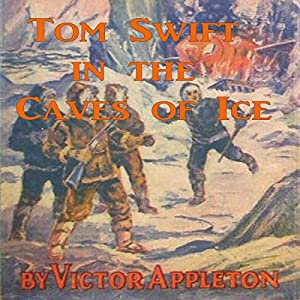Tom Swift in the Caves of Ice: The Wreck of the Airship Audiobook