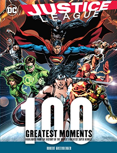 Justice League: 100 Greatest Moments: Highlights from the History of the World's Greatest Superheroes (100 Greatest Moments of DC Comics)