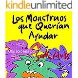 Libros Infantiles: LOS MONSTRUOS QUE QUERÍAN AYUDAR (Divertido libro ilustrado para antes de dormir, sobre la bondad y enfrentarse a los miedos, para lectores principiantes, edad 2-8)