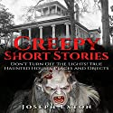 Creepy Short Stories: Don't Turn off the Lights! True Haunted Houses, Places and Objects Audiobook by Joseph Exton Narrated by John Fiore