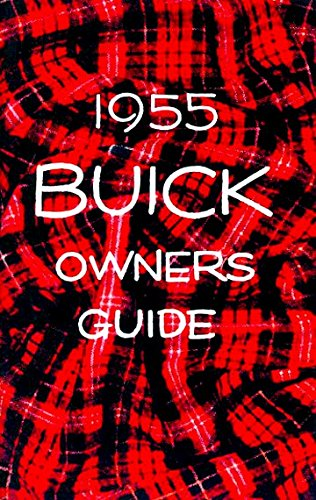 COMPLETE & UNABRIDGED 1955 BUICK FACTORY OWNERS INSTRUCTION & OPERATING MANUAL - USERS GUIDE - INCLUDES: Century, Roadmaster, Special, Super. 55