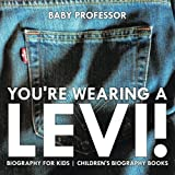 img - for You're Wearing a Levi! Biography for Kids | Children's Biography Books book / textbook / text book