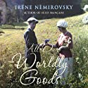 All Our Worldly Goods Audiobook by Irene Nemirovsky Narrated by Eleanor Bron