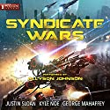 Syndicate Wars Audiobook by Justin Sloan, Kyle Noe, George S. Mahaffey Jr. Narrated by Allyson Johnson