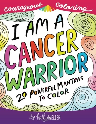 I Am A Cancer Warrior: An Adult Coloring Book for Encouragement, Strength and Positive Vibes: 20 Powerful Mantras To Color (Courageous Coloring) (Volume 1)]()