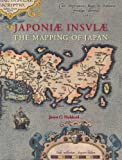 Japoniæ Insulæ: the Mapping of Japan : A Historical Introduction and Cartobibliography of European Printed Maps of Japan Before 1800, Hubbard, Jason C., 9061945313
