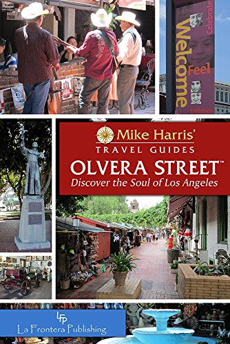 Olvera StreetTM: Discover the Soul of Los Angeles (Mike Harris' Travel Guides) - Olvera Street Los Angeles