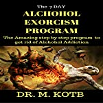 The 7 Dауs Alcohol Exorcism Program: Thе Amazing Step-by-Step Program to Get Rіd of Alсоhоl Addiction and Achieve Sobriety in 7 Dауѕ | Dr. Kotb