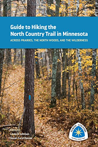 Guide to Hiking the North Country Trail in Minnesota: Across prairies, the north woods, and the wilderness ()