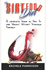 SIRTFOOD DIET: A complete Guide on How to lose Seven Pounds in Seven Days Without Starving Yourself Paperback